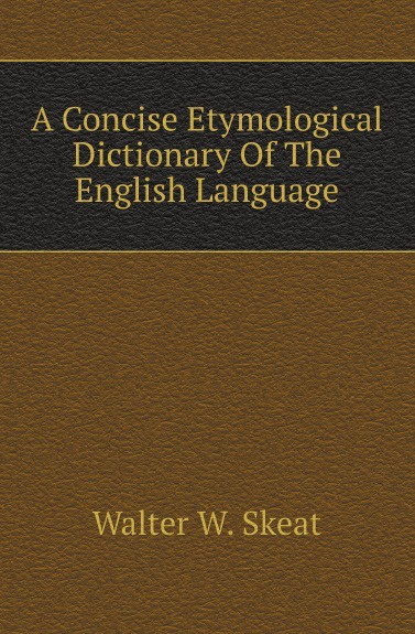 W.W. Skeat A Concise Etymological Dictionary Of The English Language francis valpy etymological dictionary of the latin language