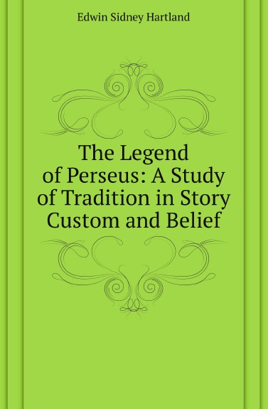 Edwin Sidney Hartland The Legend of Perseus: A Study of Tradition in Story Custom and Belief фигурка amiibo the legend of zelda зельда the wind waker