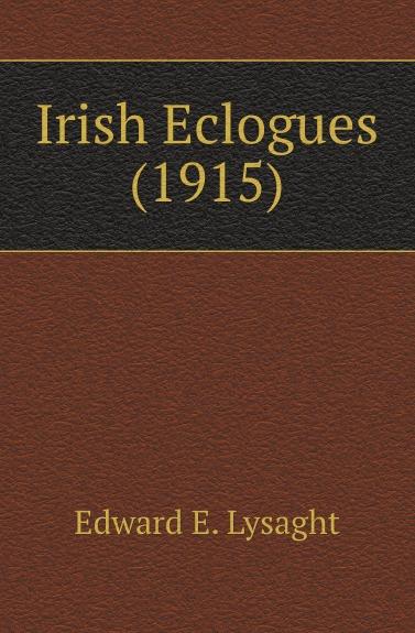 Edward E. Lysaght Irish Eclogues (1915)