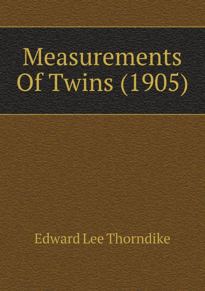 Edward L. Thorndike Measurements Of Twins (1905) edward l thorndike the teachers word book 1921