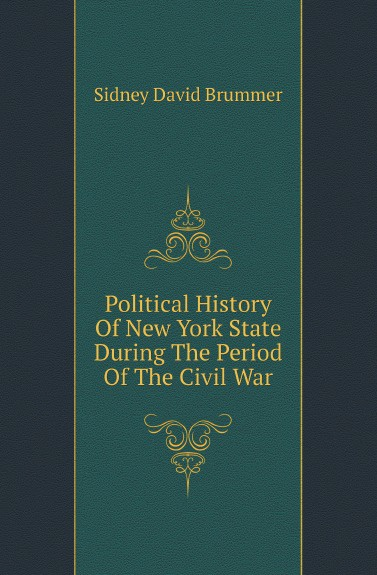 Sidney David Brummer Political History Of New York State During The Period Of The Civil War maria d weston bessie and raymond or incidents corrected with the civil war in the united states