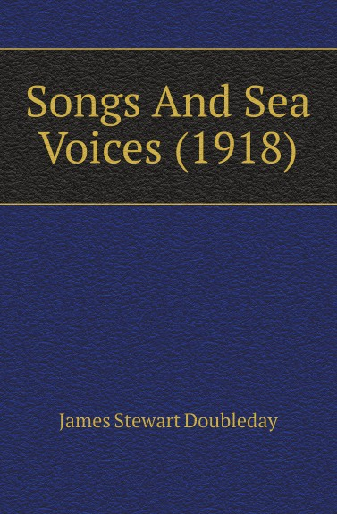 James Stewart Doubleday Songs And Sea Voices (1918) цена