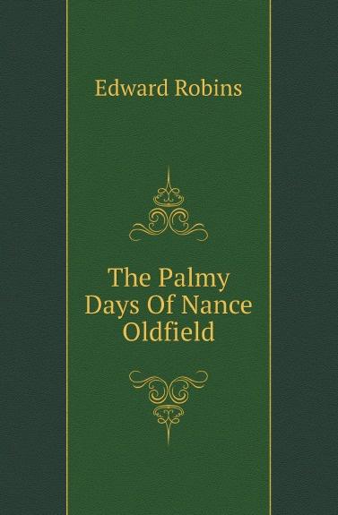 Edward Robins The Palmy Days Of Nance Oldfield