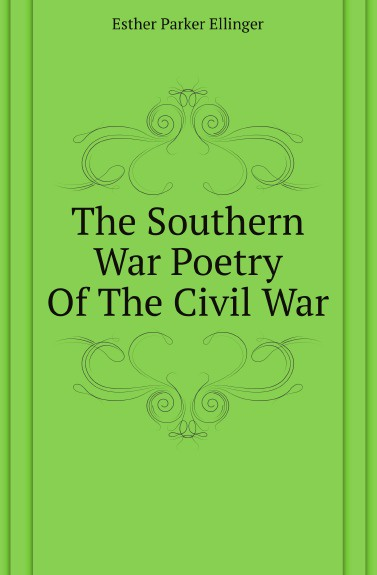 Esther Parker Ellinger The Southern War Poetry Of The Civil War стул cesare 50 х 59 х 79 см серый