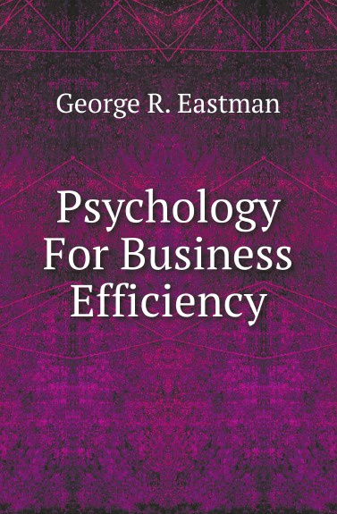 Книга Psychology For Business Efficiency. George R. Eastman