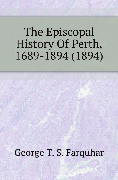 George T. S. Farquhar The Episcopal History Of Perth, 1689-1894 (1894) george farquhar the recruiting officer