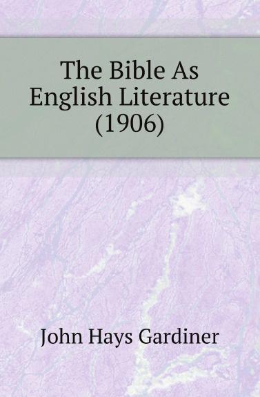 John Hays Gardiner The Bible As English Literature (1906) ayres samuel gardiner the expositor s bible index