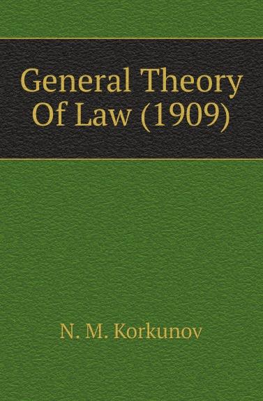 N.M. Korkunov General Theory Of Law. 1909