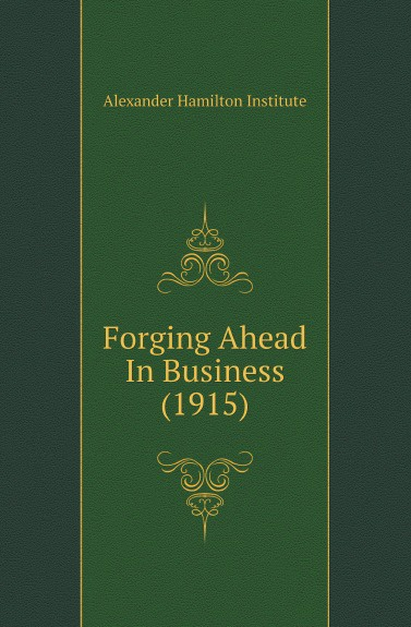 Alexander Hamilton Institute Forging Ahead In Business (1915)