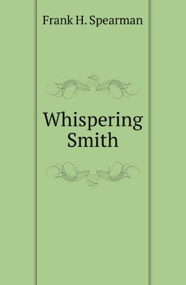 Frank H. Spearman Whispering Smith whispering smith