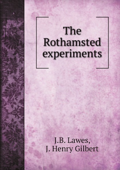J.B. Lawes, J. Henry Gilbert The Rothamsted experiments folsom william henry carman fifty years in the northwest