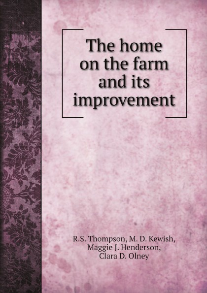 Фото - R.S. Thompson, M. D. Kewish, Maggie J. Henderson, Clara D. Olney The home on the farm and its improvement at home on ladybug farm