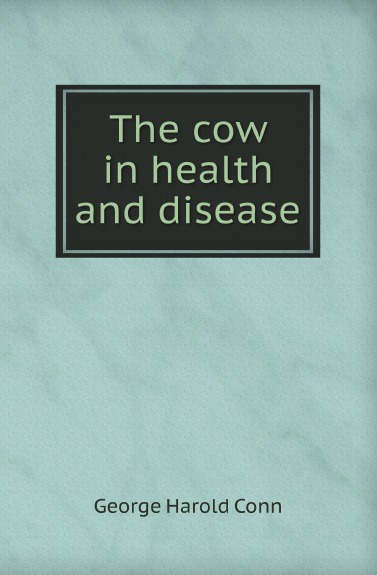 G.H.Conn The cow in health and disease принт сервер tp link tl ps110u 1utp 10 100mbps usb