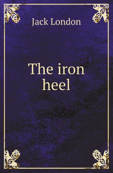 J. London The iron heel london j the iron heel