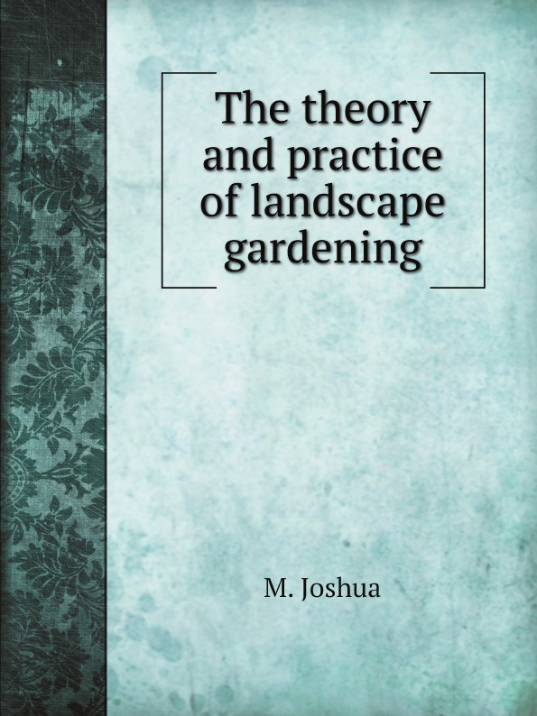 M. Joshua The theory and practice of landscape gardening hassan badr m pumping machinery theory and practice