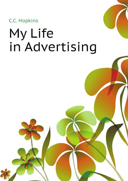 C.C. Hopkins My Life in Advertising c c hopkins my life in advertising