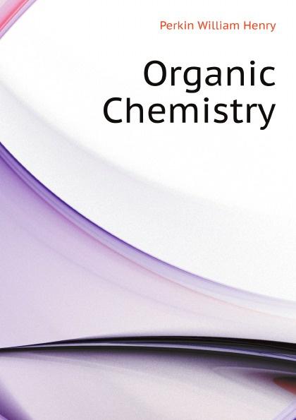 Perkin William Henry Organic Chemistry клип кейс samsung galaxy j4 dual layer cover black ef pj400cbegru