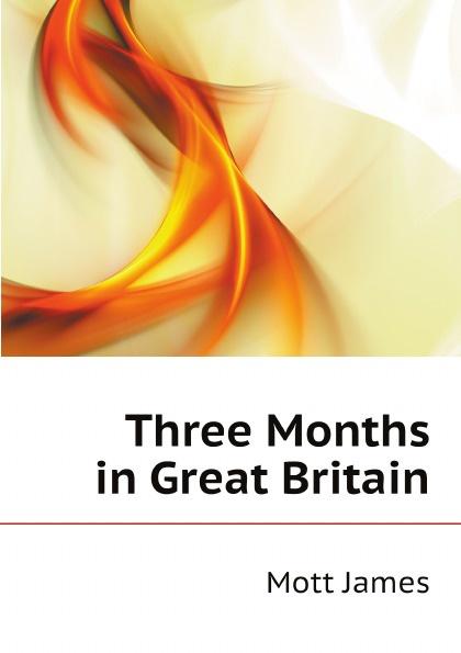 Mott James Three Months in Great Britain