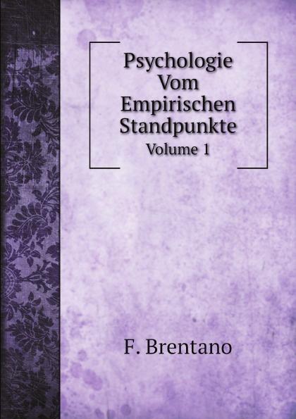 F. Brentano Psychologie Vom Empirischen Standpunkte. Volume 1