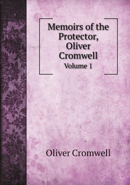 лучшая цена Cromwell Oliver Memoirs of the Protector, Oliver Cromwell. Volume 1