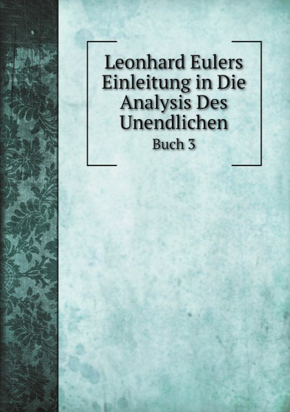 Фото - Johann Andreas Christian Michelsen Leonhard Eulers Einleitung in Die Analysis Des Unendlichen. Buch 3 johann walch einleitung in die christliche moral