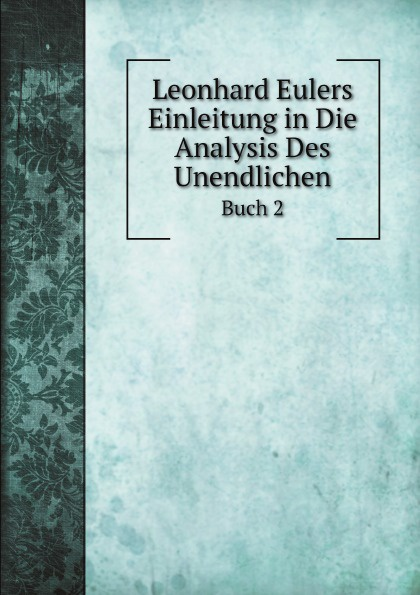 Фото - Johann Andreas Christian Michelsen Leonhard Eulers Einleitung in Die Analysis Des Unendlichen. Buch 2 johann walch einleitung in die christliche moral