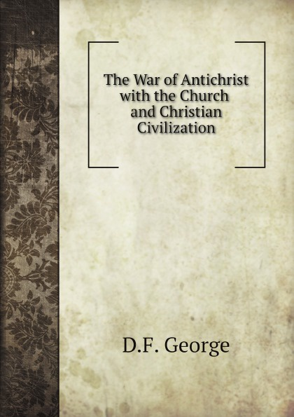 D.F. George The War of Antichrist with the Church and Christian Civilization cd therion beloved antichrist