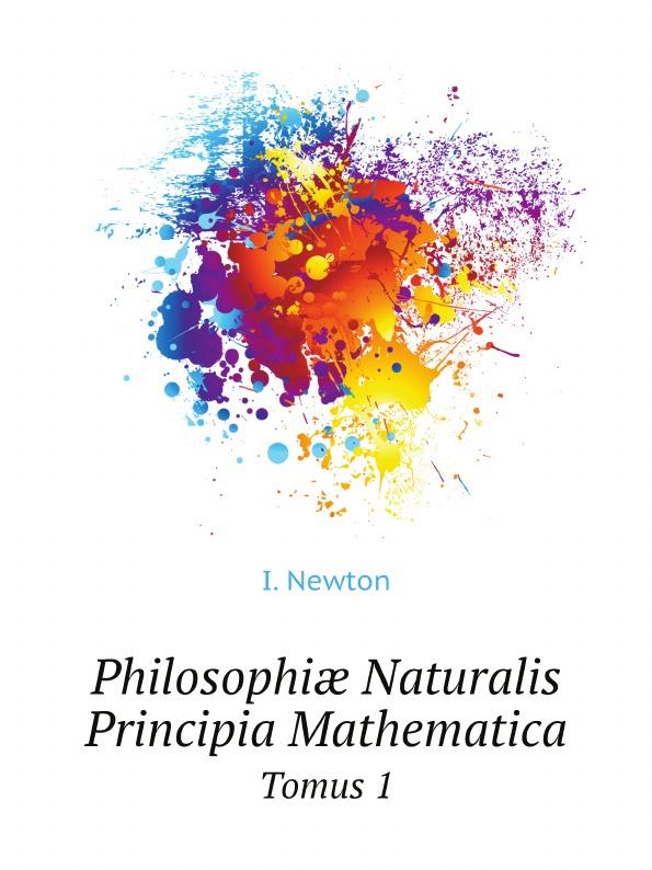 I. Newton Philosophiæ Naturalis Principia Mathematica. Tomus 1 isaac newton philosophiae naturalis principia mathematica volume 1