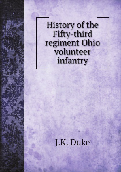 J.K. Duke History of the Fifty-third regiment Ohio volunteer infantry
