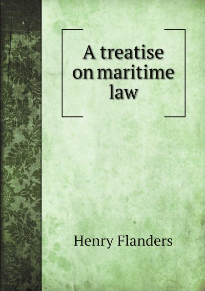 Flanders Henry A treatise on maritime law цены