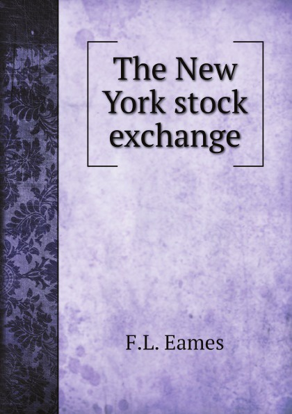 F.L. Eames The New York stock exchange цена
