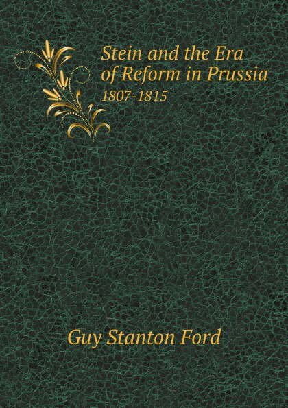 Stein and the Era of Reform in Prussia. 1807-1815