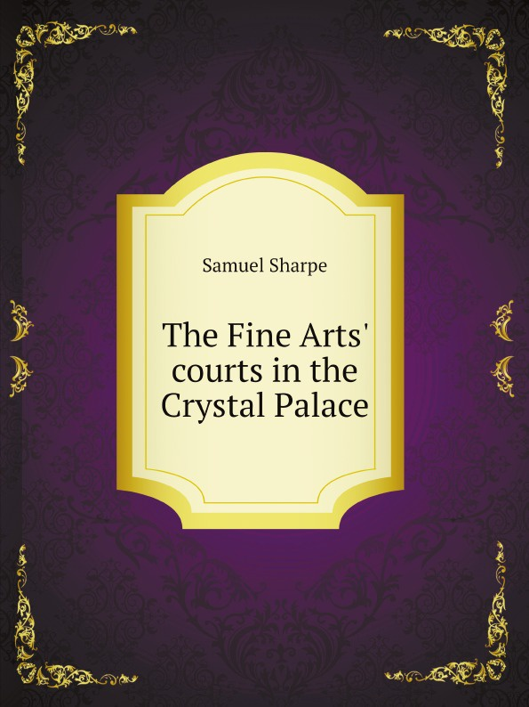 S. Sharpe The Fine Arts. courts in the Crystal Palace molly evans the greek doctor s proposal