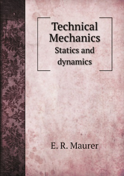 E. R. Maurer Technical Mechanics. Statics and dynamics dynamics and mechanics of zebrafish embryonic tissues