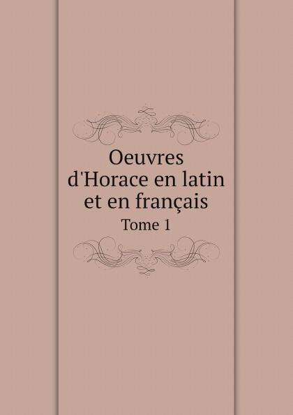 Dacier Horace Oeuvres d.Horace en latin et en francais. Tome 1