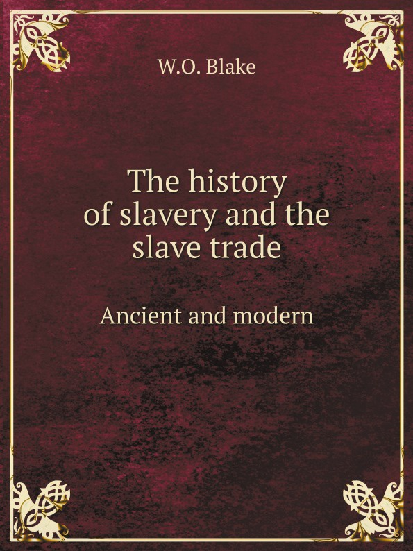 W.O. Blake The history of slavery and the slave trade. Ancient and modern недорого
