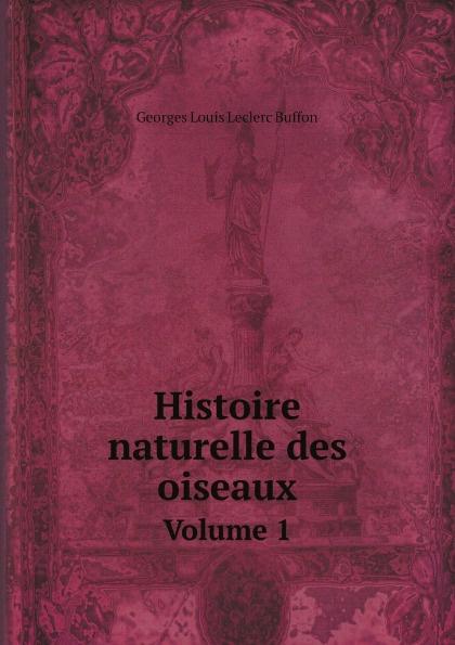 Georges Louis Leclerc Buffon Histoire naturelle des oiseaux. Volume 1