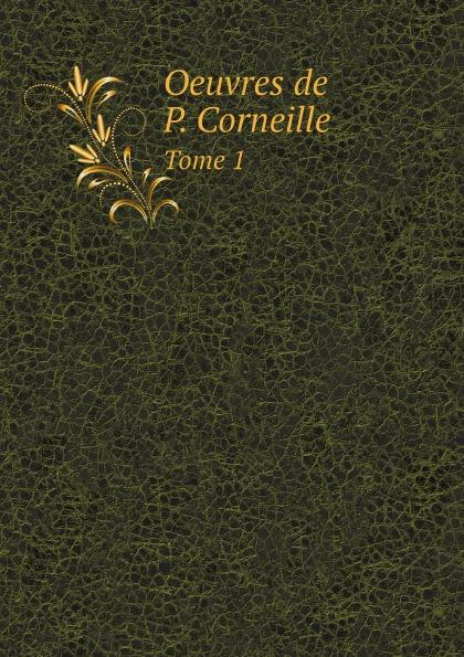 Pierre Corneille Oeuvres de P. Corneille. Tome 1 недорого