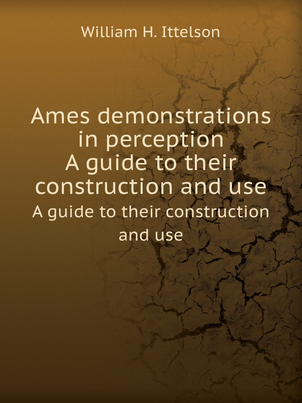 W.H. Ittelson Ames demonstrations in perception. A guide to their construction and use w h ittelson ames demonstrations in perception a guide to their construction and use