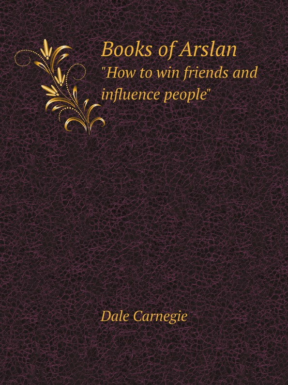 Dale Carnegie Books of Arslan How to win friends and influence people jordan d lewis trusted partners how companies build mutual trust and win together