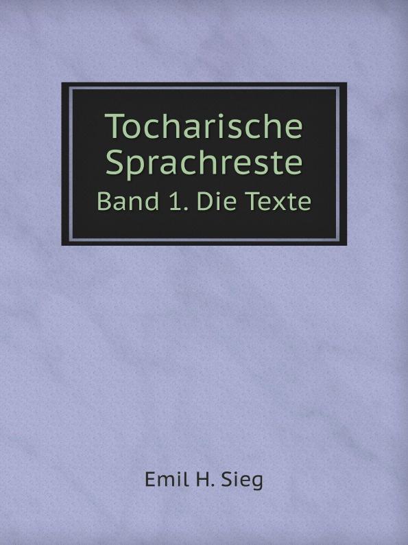 Emil H. Sieg Tocharische Sprachreste. Band 1. Die Texte h mettke altdeutsche texte