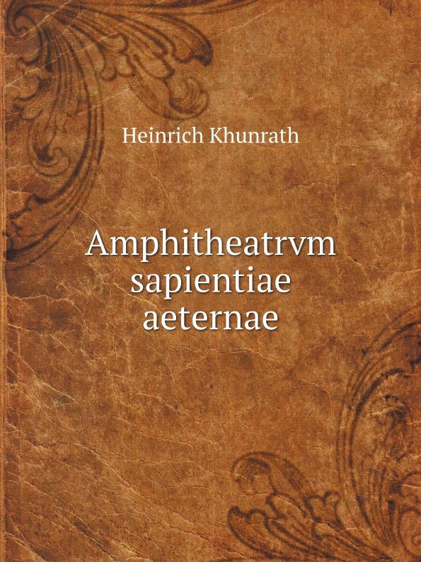 Heinrich Khunrath Amphitheatrvm sapientiae aeternae heinrich khunrath amphitheatrvm sapientiae aeternae