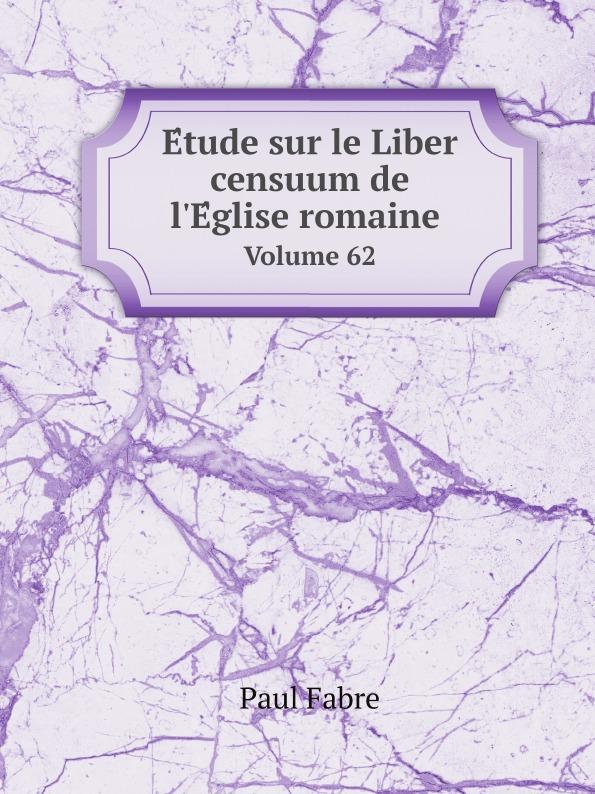 Фото - Paul Fabre Etude sur le Liber censuum de l.Eglise romaine. Volume 62 jean paul gaultier le male