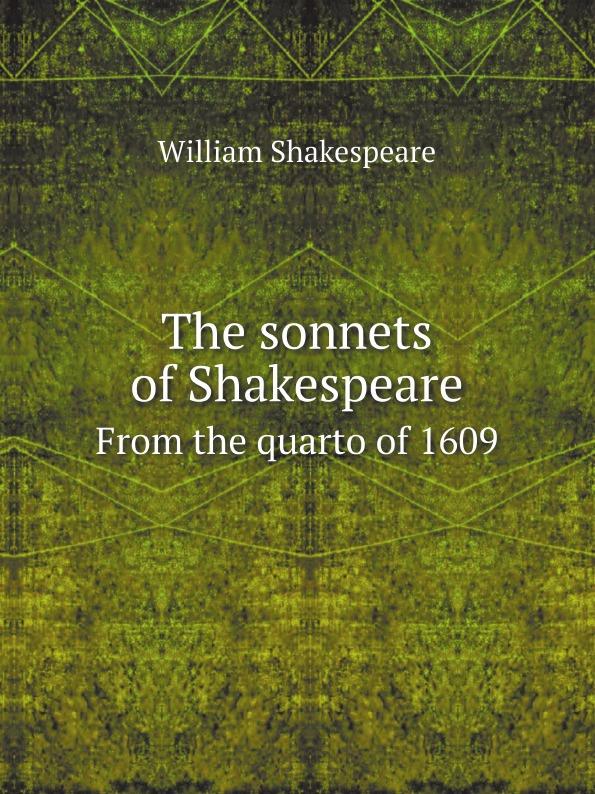 William Shakespeare The sonnets of Shakespeare. From the quarto of 1609 shakespeare w sonnets