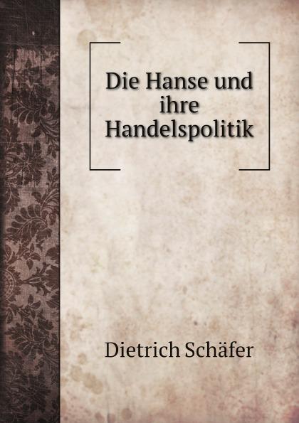 Dietrich Schäfer Die Hanse und ihre Handelspolitik
