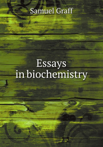 Samuel Graff Essays in biochemistry