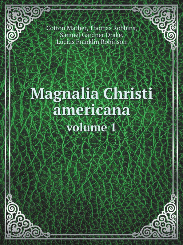 C. Mather Magnalia Christi americana; or, The ecclesiastical history of New-England. volume 1 set wonders in the new year s plaid