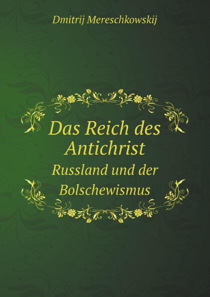 Dmitrij Mereschkowskij Das Reich des Antichrist. Russland und der Bolschewismus