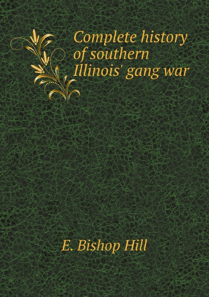 E. Bishop Hill Complete history of southern Illinois. gang war gang of four gang of four entertainment