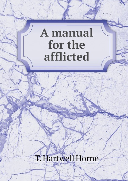 T. Hartwell Horne A manual for the afflicted
